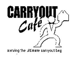 CARRYOUT CAFE SERVING THE ULTIMATE CARRYOUT BAG