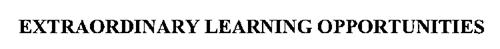 EXTRAORDINARY LEARNING OPPORTUNITIES