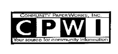COMMUNITY PAPERWORKS, INC. CPWI YOUR SOURCE FOR COMMUNITY INFORMATION