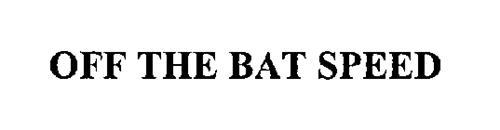 OFF THE BAT SPEED