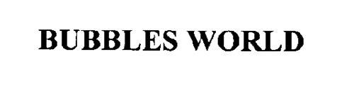 BUBBLES WORLD
