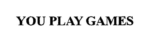 YOU PLAY GAMES