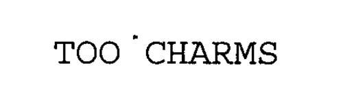 TOO CHARMS