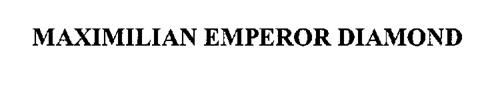 MAXIMILIAN EMPEROR DIAMOND