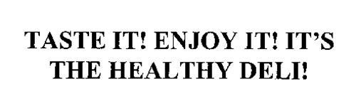 TASTE IT! ENJOY IT! IT'S THE HEALTHY DELI!