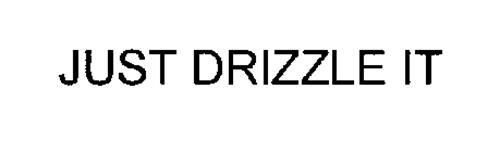 JUST DRIZZLE IT