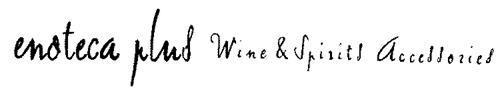 ENOTECA PLUS WINE & SPIRITS ACCESSORIES
