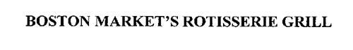 BOSTON MARKET'S ROTISSERIE GRILL
