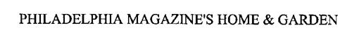 PHILADELPHIA MAGAZINE'S HOME & GARDEN