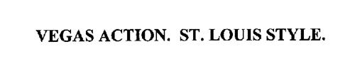 VEGAS ACTION. ST. LOUIS STYLE.
