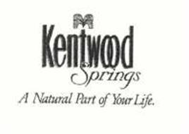 KENTWOOD SPRINGS A NATURAL PART OF YOUR LIFE.