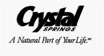 CRYSTAL SPRINGS A NATURAL PART OF YOUR LIFE.
