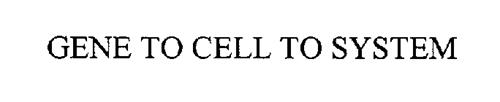 GENE TO CELL TO SYSTEM