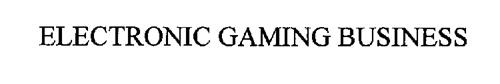 ELECTRONIC GAMING BUSINESS