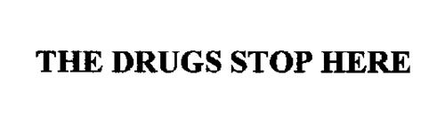 THE DRUGS STOP HERE