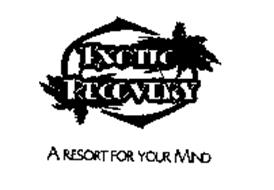 EXOTIC RECOVERY A RESORT FOR YOUR MIND
