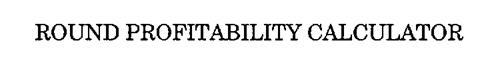 ROUND PROFITABILITY CALCULATOR