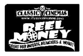 REEL MONEY CC CLASSIC CINEMAS WWW.CLASSICCINEMAS.COM GREAT FOR MOVIES, MUNCHIES & MORE!