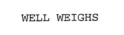 WELL WEIGHS