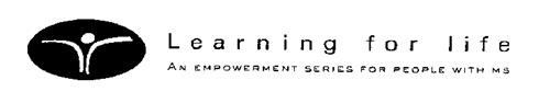 LEARNING FOR LIFE AN EMPOWERMENT SERIES FOR PEOPLE WITH MS