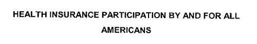 HEALTH INSURANCE PARTICIPATION BY AND FOR ALL AMERICANS