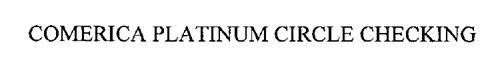 COMERICA PLATINUM CIRCLE CHECKING