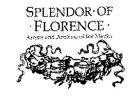 SPLENDOR OF FLORENCE ARTISTS AND ARTISANS OF THE MEDICI