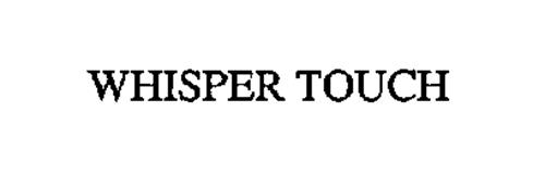 WHISPER TOUCH