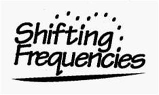 SHIFTING FREQUENCIES