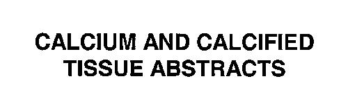 CALCIUM AND CALCIFIED TISSUE ABSTRACTS