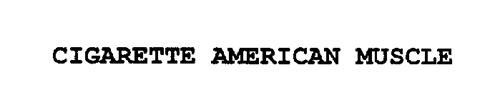 CIGARETTE AMERICAN MUSCLE