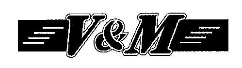 V & M