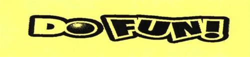 DO FUN!