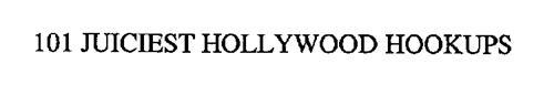 101 JUICIEST HOLLYWOOD HOOKUPS