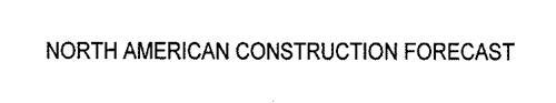 NORTH AMERICAN CONSTRUCTION FORECAST
