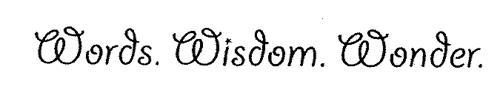 WORDS. WISDOM. WONDER