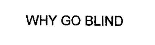 WHY GO BLIND