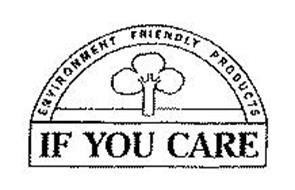 IF YOU CARE ENVIRONMENT FRIENDLY PRODUCTS