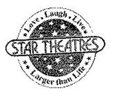 STAR THEATRES LOVE LAUGH LIVE LARGER THAN LIFE