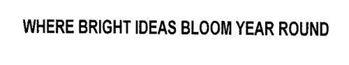 WHERE BRIGHT IDEAS BLOOM YEAR ROUND