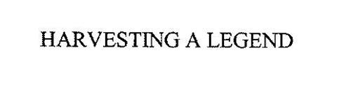 HARVESTING A LEGEND