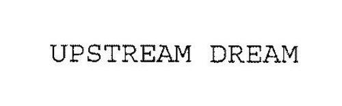 UPSTREAM DREAM