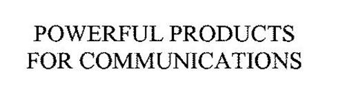 POWERFUL PRODUCTS FOR COMMUNICATIONS