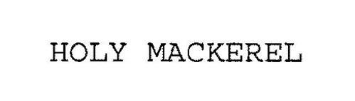 HOLY MACKEREL