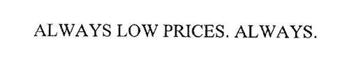 ALWAYS LOW PRICES. ALWAYS.