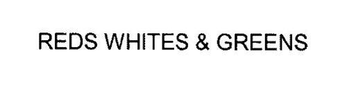 REDS WHITES & GREENS