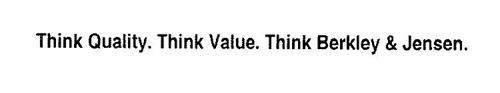 THINK QUALITY. THINK VALUE.  THINK BERKLEY & JENSEN.