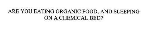 ARE YOU EATING ORGANIC FOOD, AND SLEEPING ON A CHEMICAL BED?