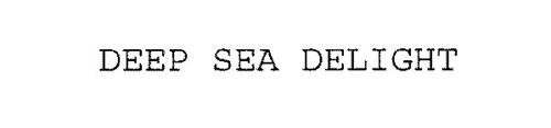 DEEP SEA DELIGHT