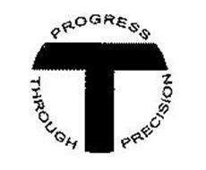 T PROGRESS THROUGH PRECISION